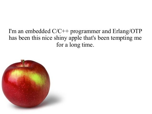 Using Erlang in an Embedded and Cross-Compiled World Slide 2