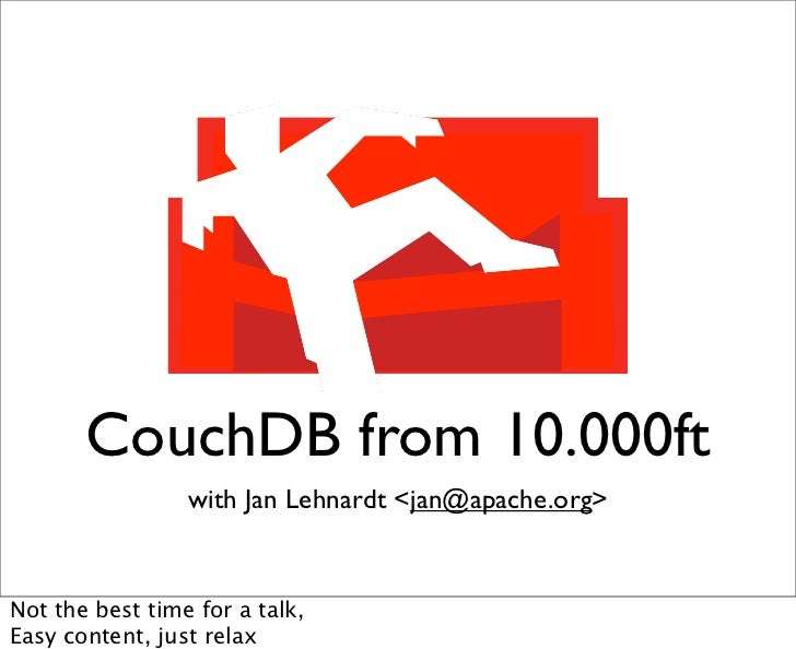 CouchDB from 10.000ft                  with Jan Lehnardt <jan></jan>@apache.org>   Not the best time for a talk, Easy cont...