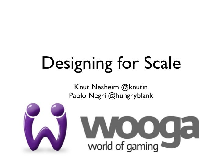 Designing for Scale    Knut Nesheim @knutin   Paolo Negri @hungryblank