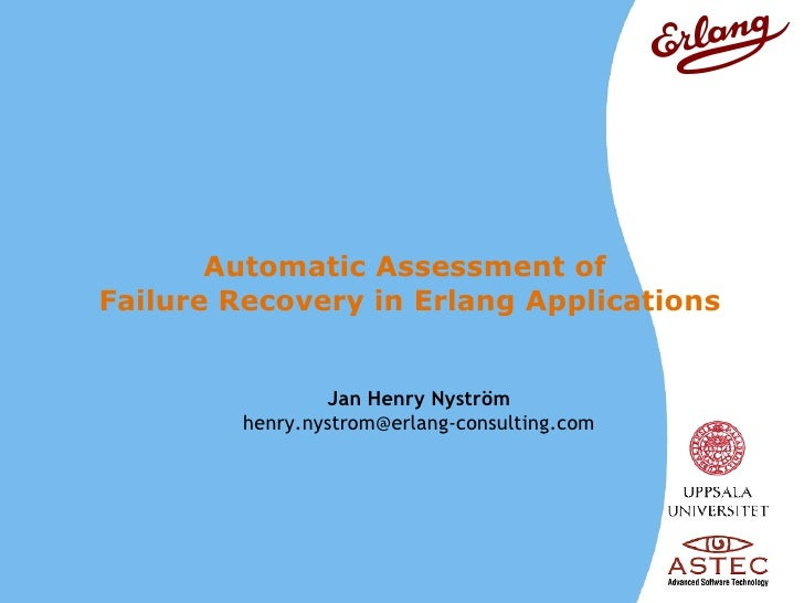 Automatic Assessment of  Failure Recovery in Erlang Applications Jan Henry  Nyström [email_address]