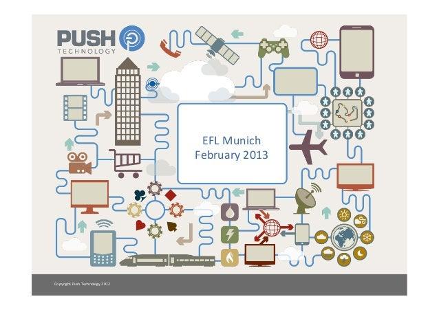 EFL Munich                                               February 2013 Copyright Push Technology 2012