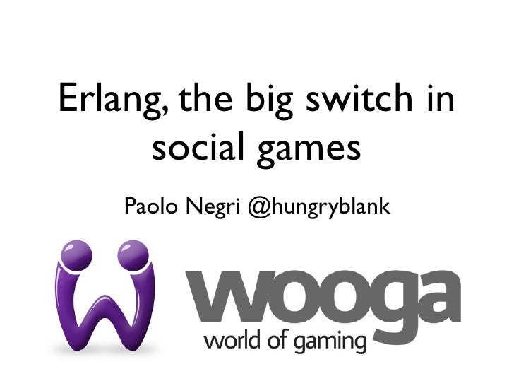 Erlang, the big switch in     social games    Paolo Negri @hungryblank