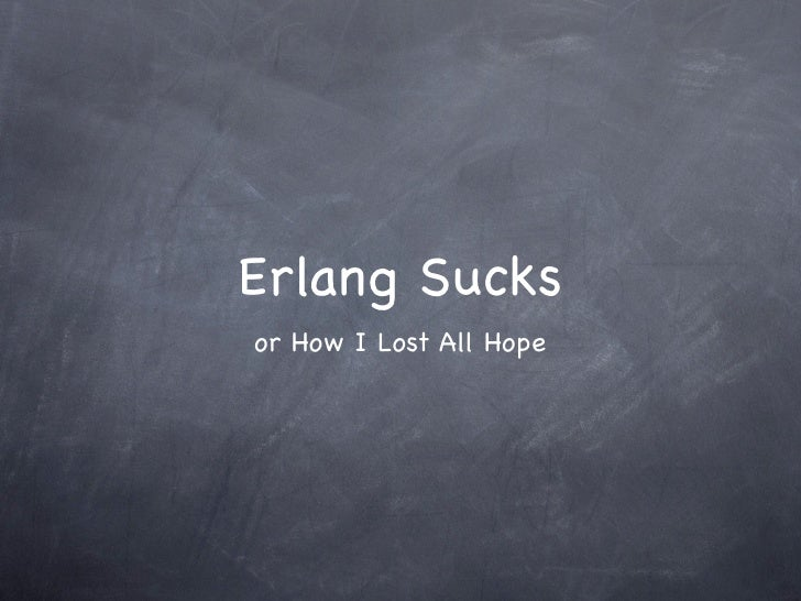 Erlang Sucksor How I Lost All Hope