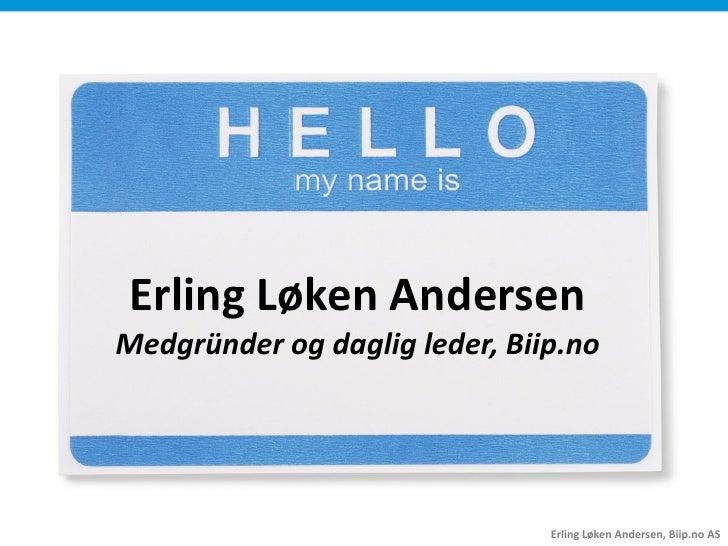 Erling Løken Andersen Medgründer og daglig leder, Biip.no                                    Erling Løken Andersen, Biip.n...
