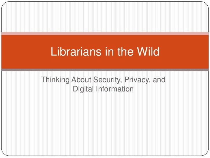 Librarians in the WildThinking About Security, Privacy, and         Digital Information