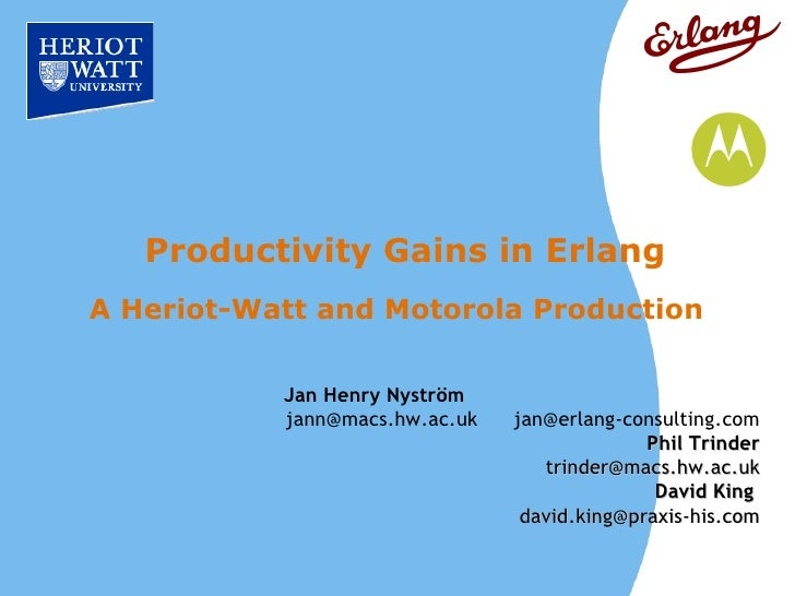 Productivity Gains in Erlang A Heriot-Watt and Motorola Production             Jan Henry Nyström            jann@macs.hw.a...