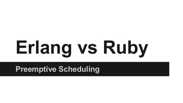 Erlang vs Ruby Preemptive Scheduling