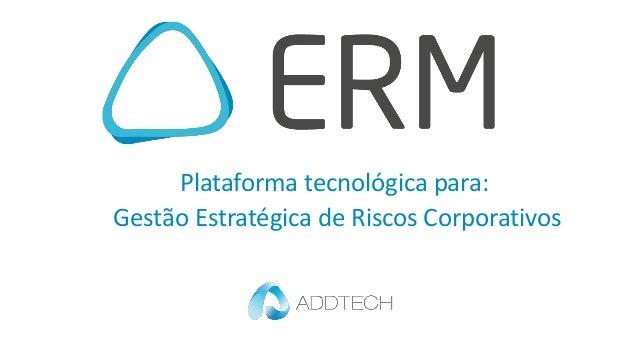 Plataforma tecnológica para: Gestão Estratégica de Riscos Corporativos
