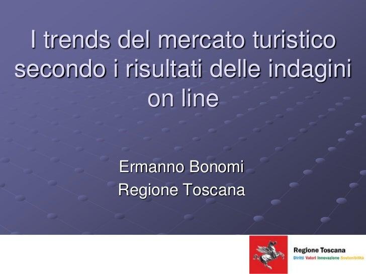 I trends del mercato turistico secondo i risultati delle indagini on line<br />Ermanno Bonomi<br />Regione Toscana<br />