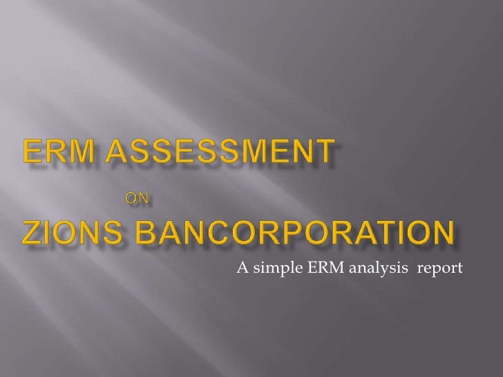 ERM assessment onZionsbancorporation<br />A simple ERM analysis  report<br />