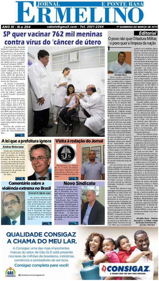raleste@gmail.com - Tel. 2031-2364 1a quinzena de MARÇO DE 2015Ano XI - N.o 204 SP quer vacinar 762 mil meninas contra vír...