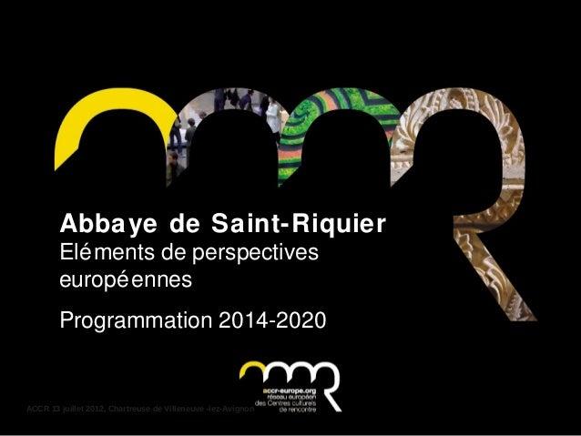 ACCR 13 juillet 2012, Chartreuse de Villeneuve -lez-Avignon Abbaye de Saint-Riquier Eléments de perspectives européennes P...