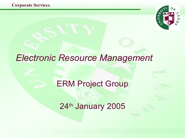 Electronic Resource Management ERM Project Group 24 th  January 2005