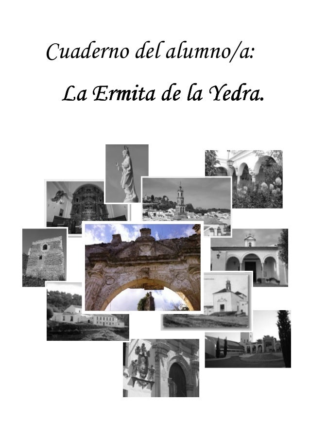 Cuaderno del alumno/a: La Ermita de la Yedra.La Ermita de la Yedra.La Ermita de la Yedra.La Ermita de la Yedra.
