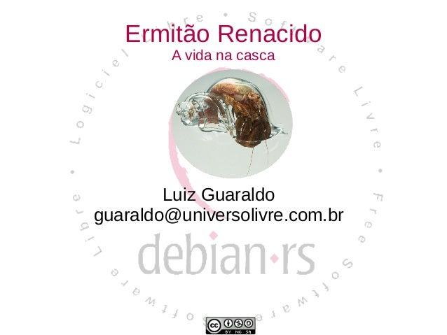 Ermitão Renacido         A vida na casca        Luiz Guaraldoguaraldo@universolivre.com.br