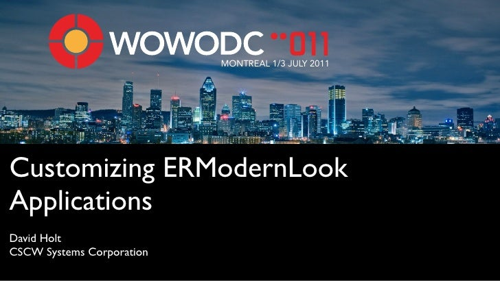 MONTREAL 1/3 JULY 2011Customizing ERModernLookApplicationsDavid HoltCSCW Systems Corporation