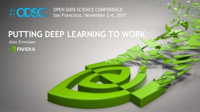 Alex Ermolaev PUTTING DEEP LEARNING TO WORK OPEN DATA SCIENCE CONFERENCE San Francisco, November 2-4, 2017