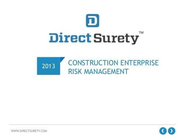 2013  WWW.DIRECTSURETY.COM  CONSTRUCTION ENTERPRISE RISK MANAGEMENT