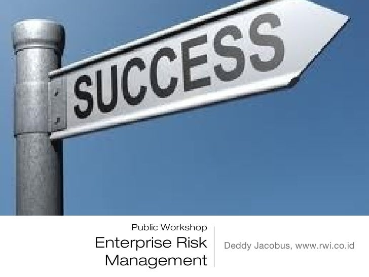 Public WorkshopEnterprise Risk       Deddy Jacobus, www.rwi.co.id Management