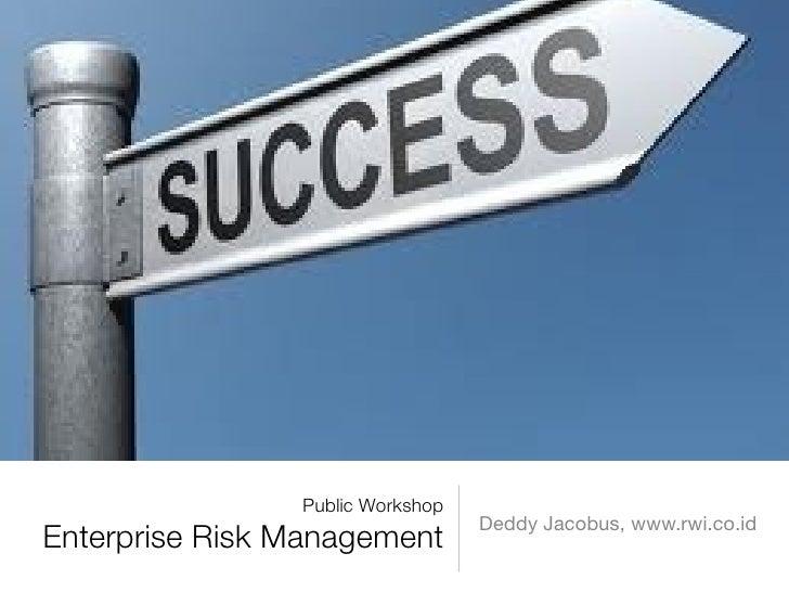 Public Workshop                                  Deddy Jacobus, www.rwi.co.idEnterprise Risk Management