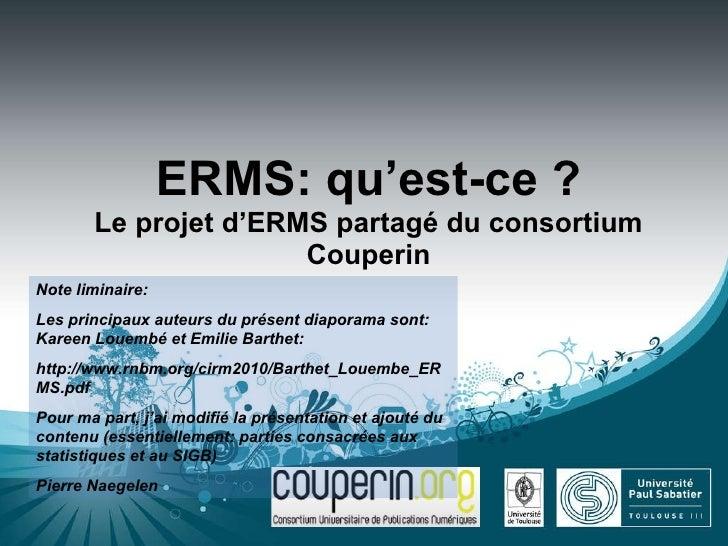 ERMS: qu'est-ce ? Le projet d'ERMS partagé du consortium Couperin Note liminaire: Les principaux auteurs du présent diapor...