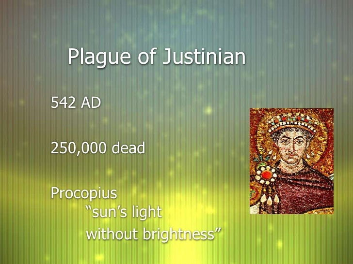 """Plague of Justinian  542 AD  250,000 dead  Procopius      """"sun's light      without brightness"""""""