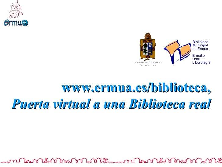 www.ermua.es/biblioteca, Puerta virtual a una Biblioteca real