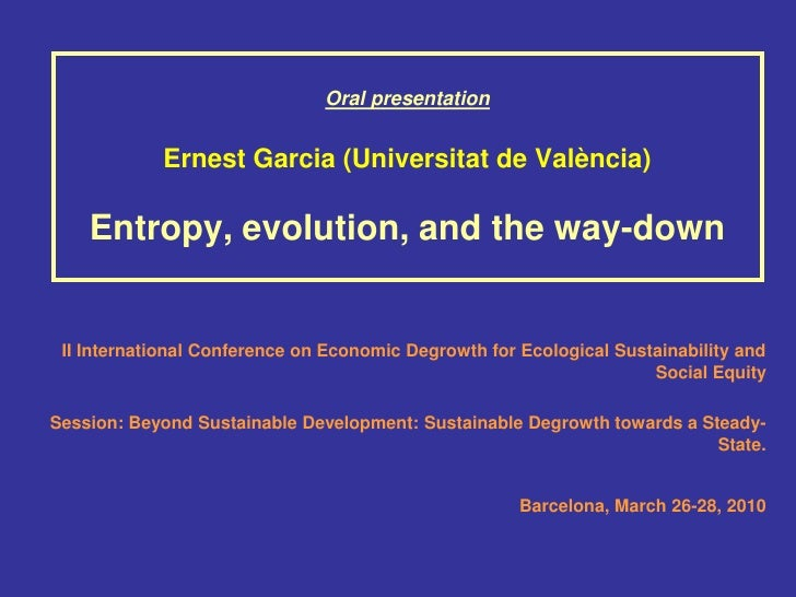 Oral presentation               Ernest Garcia (Universitat de València)      Entropy, evolution, and the way-down    II In...