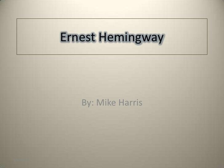 Ernest Hemingway                  By: Mike Harris     5/9/2009