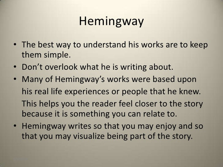 a look at various critiques of ernest hemingways style of writing Ernest hemingway's tough, terse prose and short, declarative sentences did more to change the style of written english that any other writing in the twentieth century ernest hemingway had many great accomplishments in his historical life but one event sticks out from the rest.