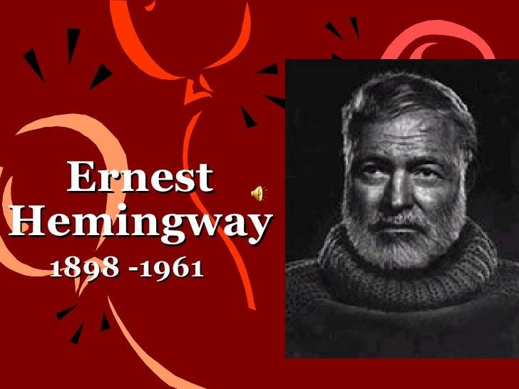 Ernest Hemingway 1898 -1961