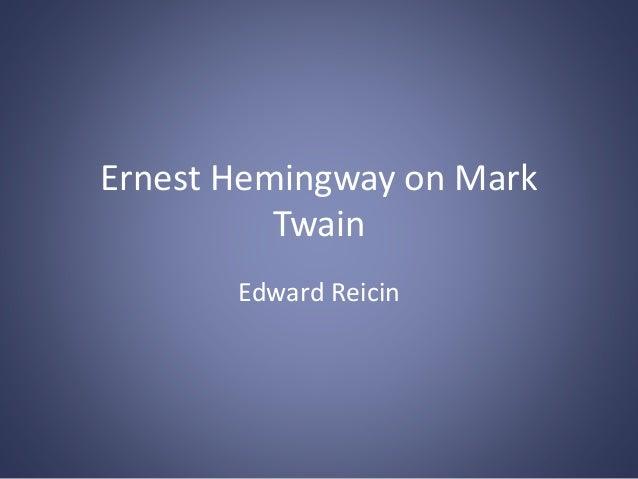 Ernest Hemingway on Mark Twain Edward Reicin