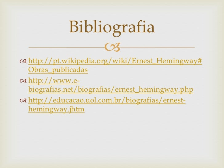 Bibliografia                  http://pt.wikipedia.org/wiki/Ernest_Hemingway#  Obras_publicadas http://www.e-  biografia...