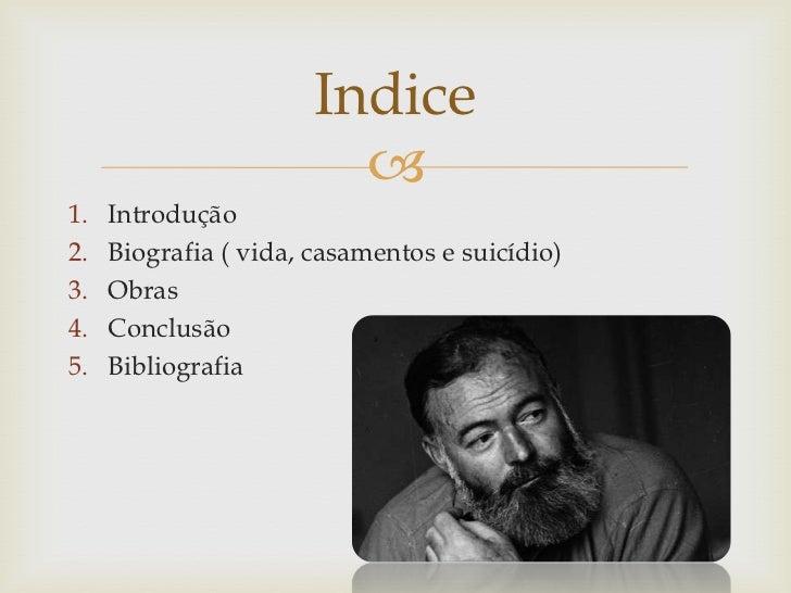 Indice                         1.   Introdução2.   Biografia ( vida, casamentos e suicídio)3.   Obras4.   Conclusão5.   B...