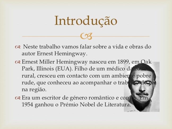 Introdução                    Neste trabalho vamos falar sobre a vida e obras do  autor Ernest Hemingway. Ernest Miller...