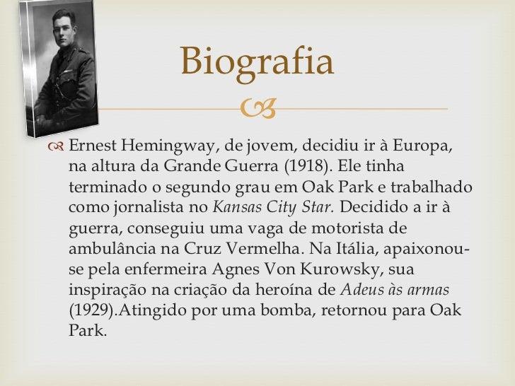 Biografia                    Ernest Hemingway, de jovem, decidiu ir à Europa,  na altura da Grande Guerra (1918). Ele ti...