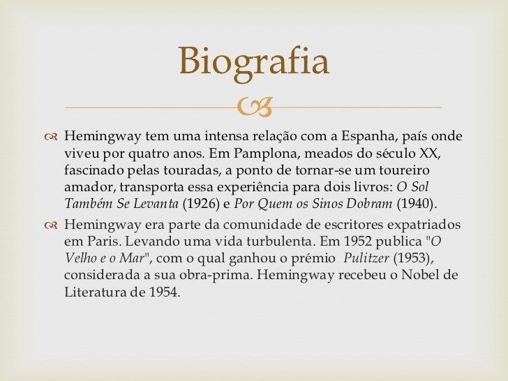 Biografia                       Hemingway tem uma intensa relação com a Espanha, país onde  viveu por quatro anos. Em Pa...