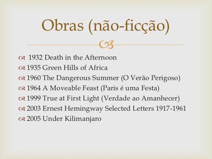 Obras (não-ficção)               1932 Death in the Afternoon 1935 Green Hills of Africa 1960 The Dangerous Summer (O V...