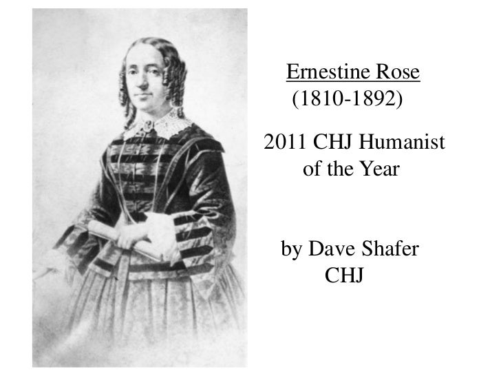 Ernestine Rose<br />     (1810-1892)<br />2011 CHJ Humanist <br />       of the Year<br />  by Dave Shafer<br />          ...