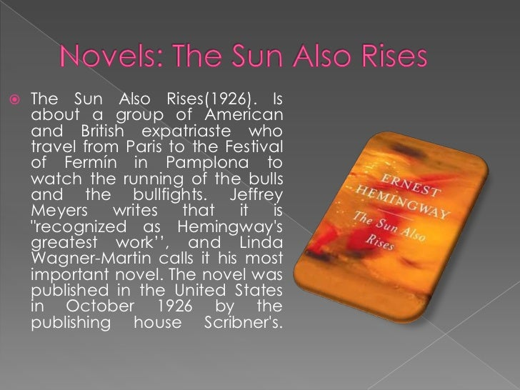 the influence of world war i on the literary work the sun also rises a novel by ernest hemingway This thesis explores the impact of ernest hemingway's life on his novels fiesta ( the sun also rises) and a farewell to arms the aim of the work is to find  in  each literary work it is difficult to define where autobiography subsides and   year 1918 in which hemingway participated in the world war one in italy as an.