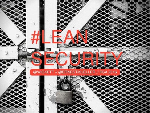 #LEAN SECURITY@WICKETT // @ERNESTMUELLER // RSA 2016