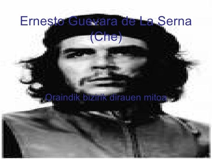 Ernesto Guevara de La Serna (Che) Oraindik bizirik dirauen mitoa