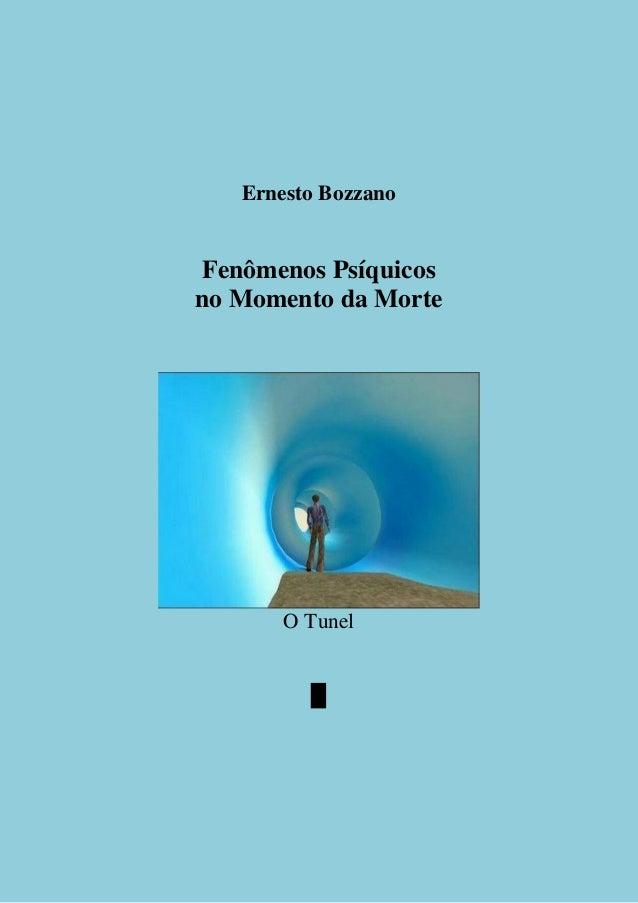 Ernesto Bozzano Fenômenos Psíquicos no Momento da Morte O Tunel █