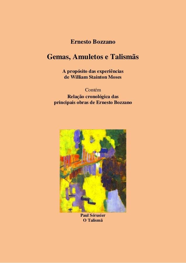 Ernesto Bozzano Gemas, Amuletos e Talismãs A propósito das experiências de William Stainton Moses Contém Relação cronológi...