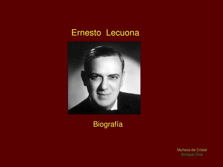 Ernesto Lecuona         Biografía                     Muñeca de Cristal                     Enrique Chía