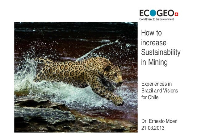 How toincreaseSustainabilityin MiningExperiences inBrazil and Visionsfor ChileDr. Ernesto Moeri21.03.2013