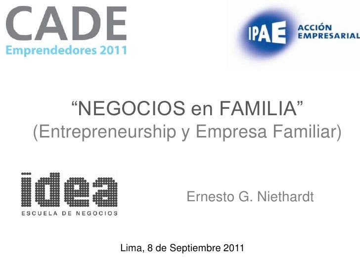 """""""NEGOCIOS en FAMILIA""""(Entrepreneurship y Empresa Familiar)                       Ernesto G. Niethardt          Lima, 8 de ..."""