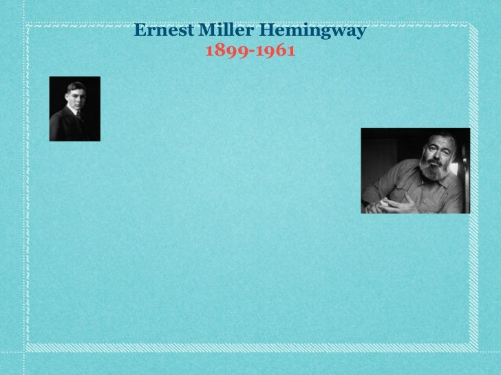 an introduction to the life and literature by ernest miller hemingway Ernest miller hemingway was born on july 21, 1899, in cicero (now in oak park), illinois clarence and grace hemingway raised their son in this conservative suburb of chicago, but the family also spent a great deal of time in northern michigan, where they had a cabin it was there that the future sportsman learned to hunt, fish and.