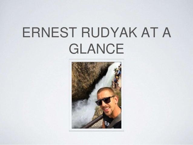 ERNEST RUDYAK AT A GLANCE