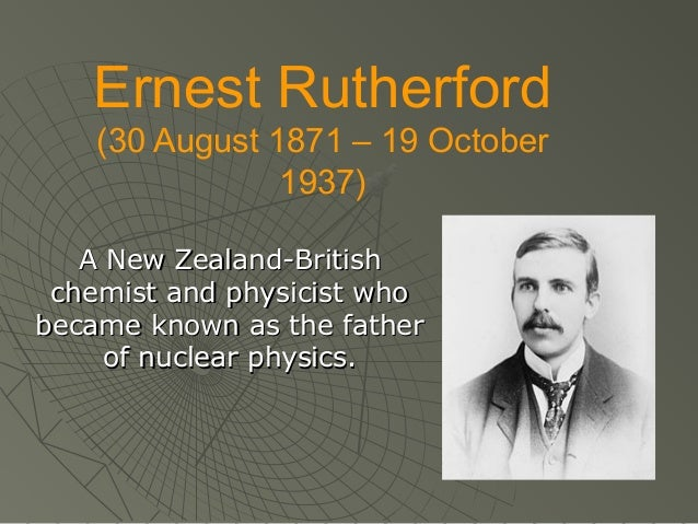 Ernest Rutherford (30 August 1871 – 19 October 1937) A New Zealand-British chemist and physicist who became known as the f...